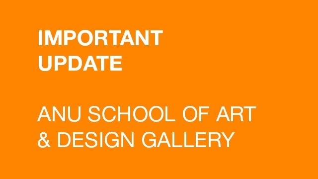 """White text on orange background: """"IMPORTANT UPDATE ANU School of Art & Design Gallery"""""""